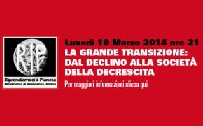 Torino 10 Marzo 2014 ore 21:00 Conferenza: LA GRANDE TRANSIZIONE: DAL DECLINO ALLA SOCIETÀ DELLA DECRESCITA