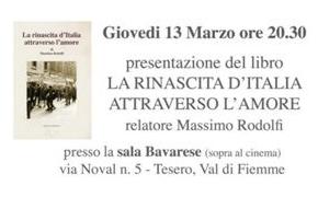 Tesero, Val di Fiemme 13 Marzo 2014 ore 20:30: 'La Rinascita d'Italia attraverso l'Amore'