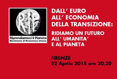 """Firenze, 22 Aprile 2015: """"Dall'euro all'economia della transizione: ridiamo un futuro all'umanità e al pianeta"""""""