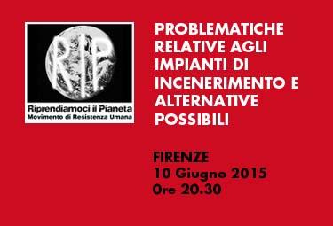 """Firenze, 10 Giugno 2015 ore 20.30: """"Problematiche relative agli impianti di incenerimento e alternative possibili"""""""